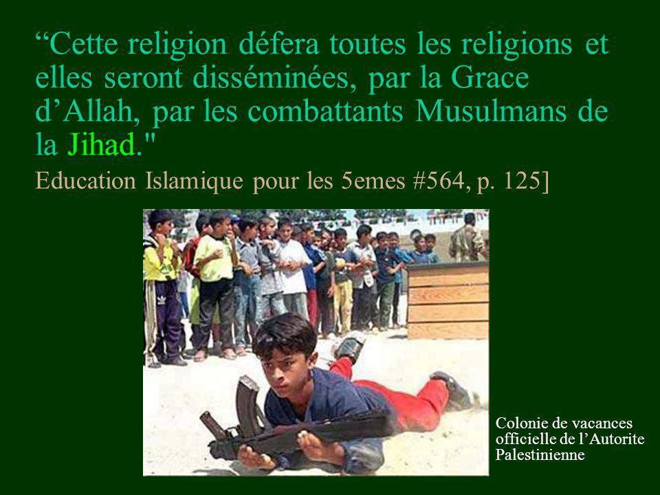 Cette religion défera toutes les religions et elles seront disséminées, par la Grace d'Allah, par les combattants Musulmans de la Jihad. Education Islamique pour les 5emes #564, p. 125]